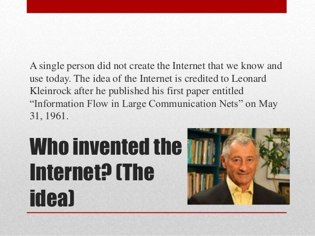 Who invented the Internet? (The idea) A single person did not create the Internet that we know and use today. The idea of ...