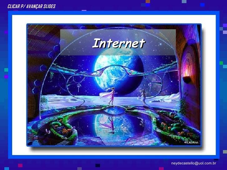 Internet CLICAR P/ AVANÇAR SLIDES