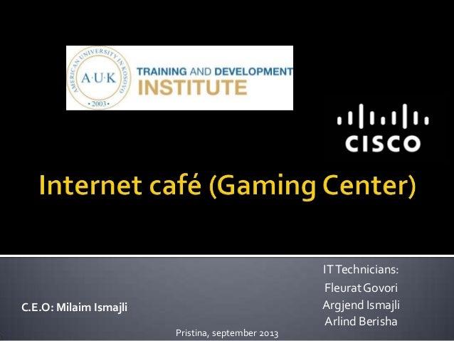 IT Technicians: Fleurat Govori Argjend Ismajli Arlind Berisha  C.E.O: Milaim Ismajli Pristina, september 2013