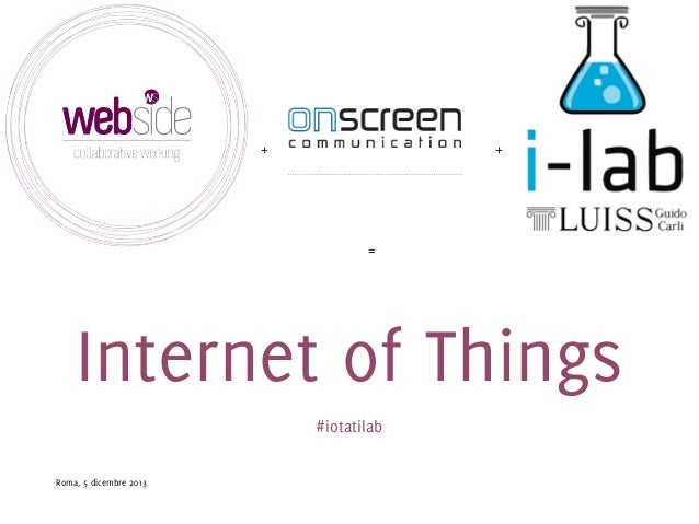 +  +  =  Internet of Things #iotatilab Roma, 5 dicembre 2013