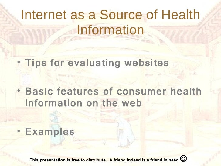 Internet as a Source of Health Information <ul><li>Tips for evaluating websites </li></ul><ul><li>Basic features of consum...