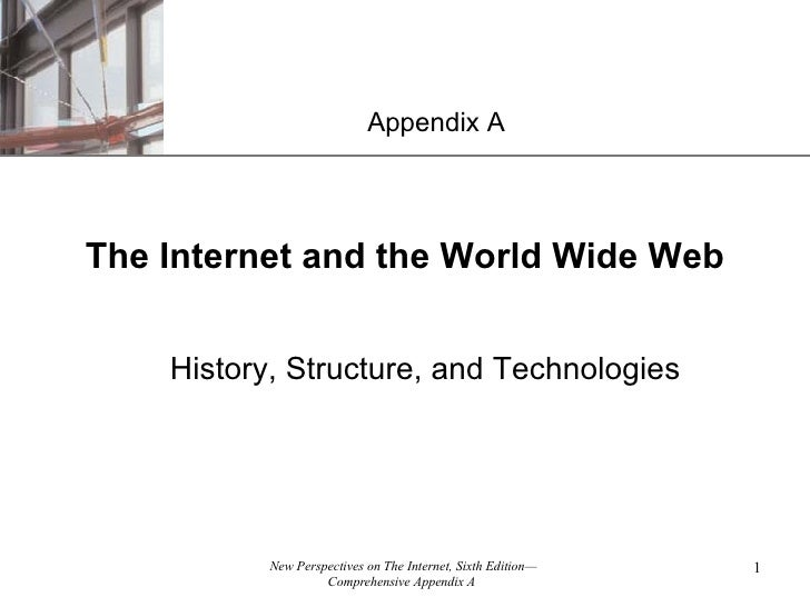 The Internet and the World Wide Web History, Structure, and Technologies Appendix A