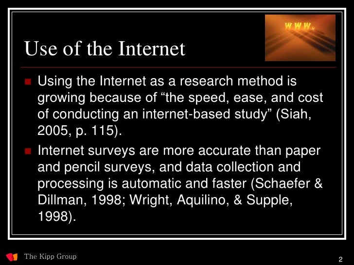 Use of the Internet    Using the Internet as a research method is     growing because of ―the speed, ease, and cost     o...