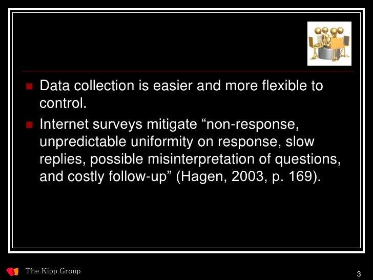    Data collection is easier and more flexible to     control.    Internet surveys mitigate ―non-response,     unpredict...
