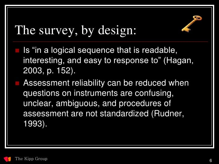 The survey, by design:    Is ―in a logical sequence that is readable,     interesting, and easy to response to‖ (Hagan,  ...