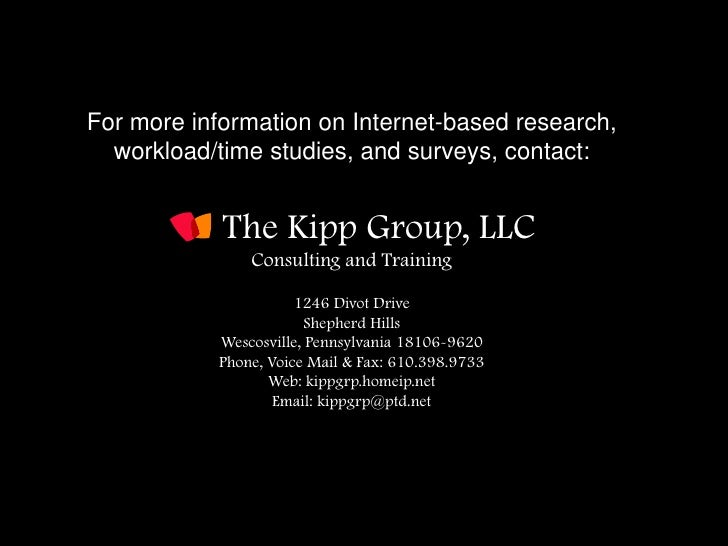 For more information on Internet-based research,   workload/time studies, and surveys, contact:               The Kipp Gro...
