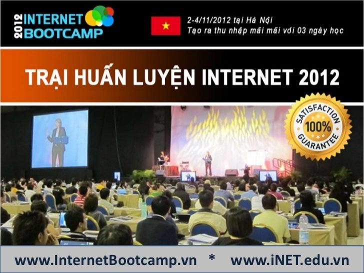 Internet Bootcamp 2012 Trại huấn luyện Internet marketing tuyệt vời nhất Được làm việc với các chuyên gia số hàng đầu việt...