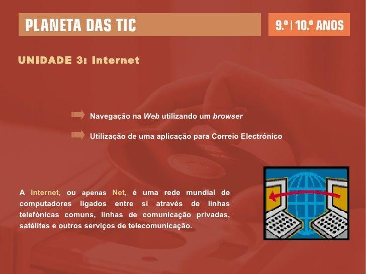 UNIDADE 3: Internet Utilização de uma aplicação para Correio Electrónico Navegação na  Web  utilizando um  browser A  Inte...