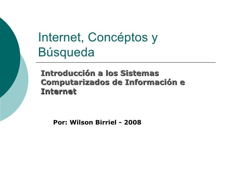 Internet, Concéptos y Búsqueda Introducción a los Sistemas Computarizados de Información e Internet Por: Wilson Birriel - ...