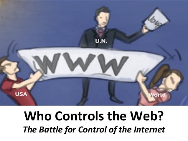 Who Controls the Web? The Battle for Control of the Internet