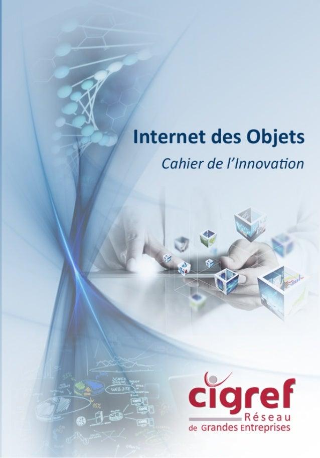 Internet des Objets Octobre 2014 Cahier de l'Innovation SYNTHESE Avec la transformation des entreprises et le développemen...