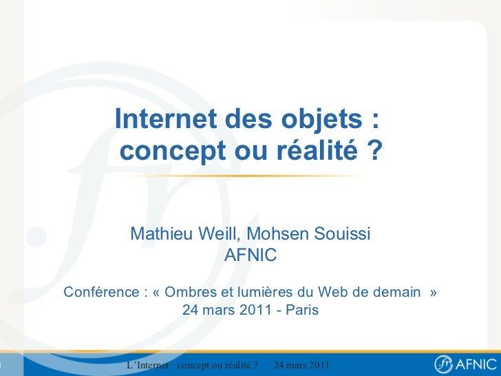 Internet des objets :  concept ou réalité ? Mathieu Weill, Mohsen Souissi AFNIC Conférence : «Ombres et lumières du Web d...