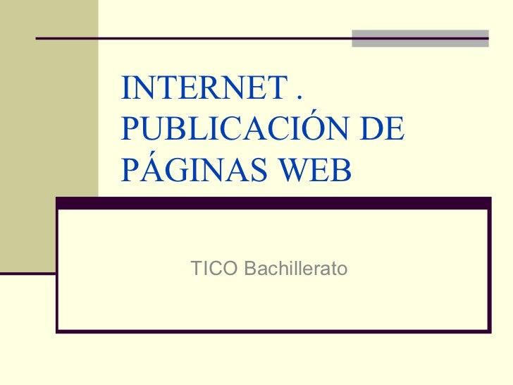 INTERNET . PUBLICACIÓN DE PÁGINAS WEB TICO Bachillerato