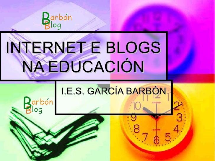 INTERNET E BLOGS NA EDUCACIÓN I.E.S. GARCÍA BARBÓN