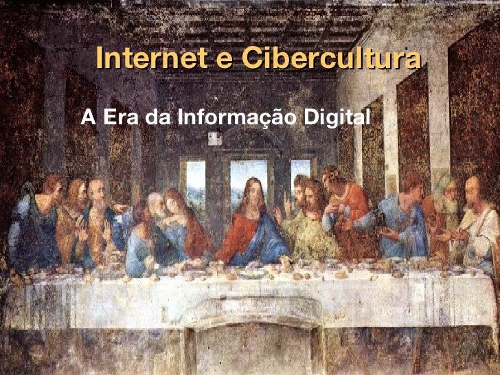 Internet e Cibercultura A Era da Informação Digital