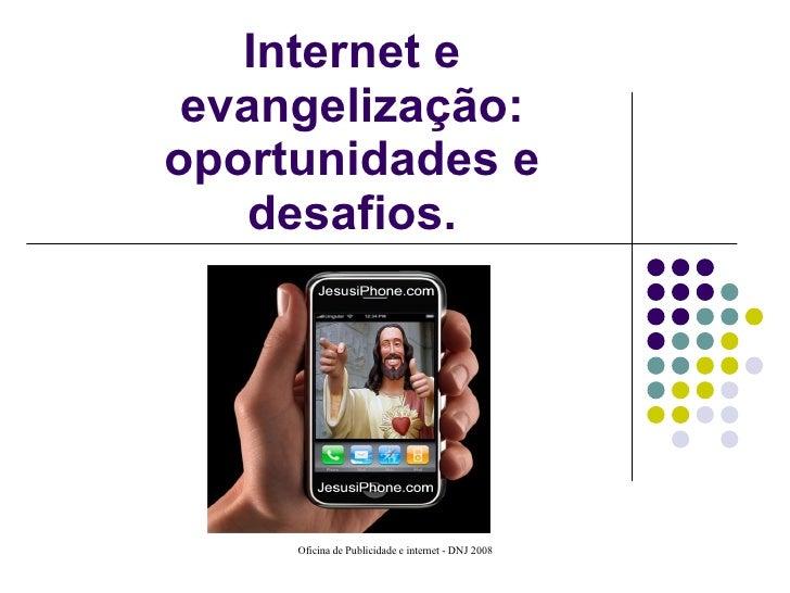 Internet e evangelização: oportunidades e desafios.