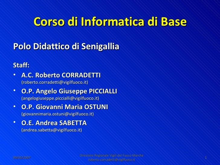 Corso di Informatica di Base <ul><li>Polo Didattico di Senigallia </li></ul><ul><li>Staff: </li></ul><ul><li>A.C. Roberto ...