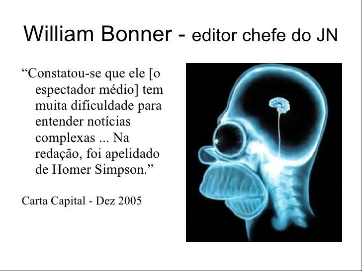 """William Bonner - editor chefe do JN """"Constatou-se que ele [o   espectador médio] tem   muita dificuldade para   entender n..."""