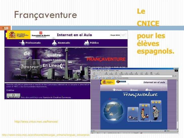 Françaventure Le  CNICE  pour les élèves espagnols. http://ares.cnice.mec.es/frances/ http://www.cnice.mec.es/profesores/d...