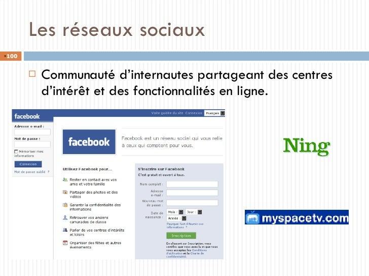 Les réseaux sociaux <ul><li>Communauté d'internautes partageant des centres d'intérêt et des fonctionnalités en ligne. </l...