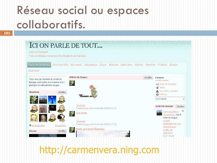 Réseau social ou espaces collaboratifs. http://carmenvera.ning.com <ul><li></li></ul>