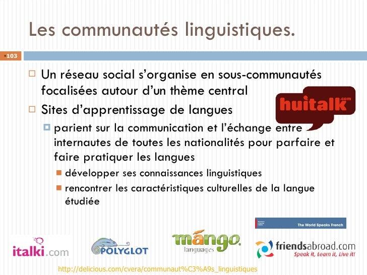 Les communautés linguistiques. <ul><li>Un réseau social s'organise en sous-communautés focalisées autour d'un thème centra...