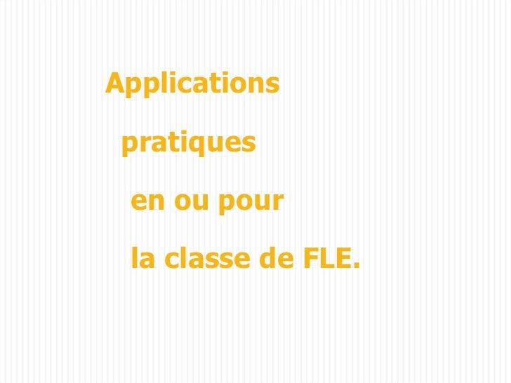 Applications pratiques  en ou pour la classe de FLE.