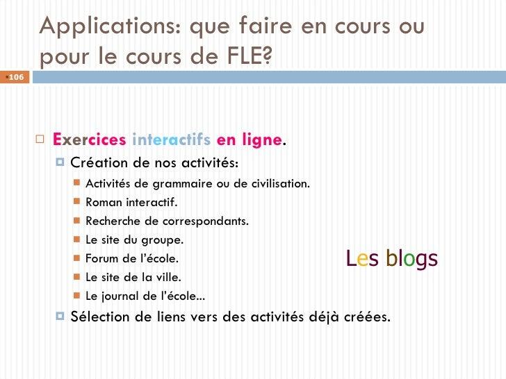 Applications: que faire en cours ou pour le cours de FLE? <ul><li>E xer cices  int era ctifs  en ligne . </li></ul><ul><ul...