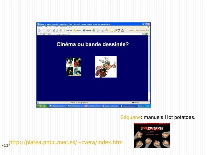 Séquane : manuels Hot potatoes. http://platea.pntic.mec.es/~cvera/index.htm <ul><li></li></ul>