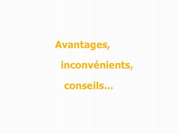 Avantages, inconvénients, conseils...