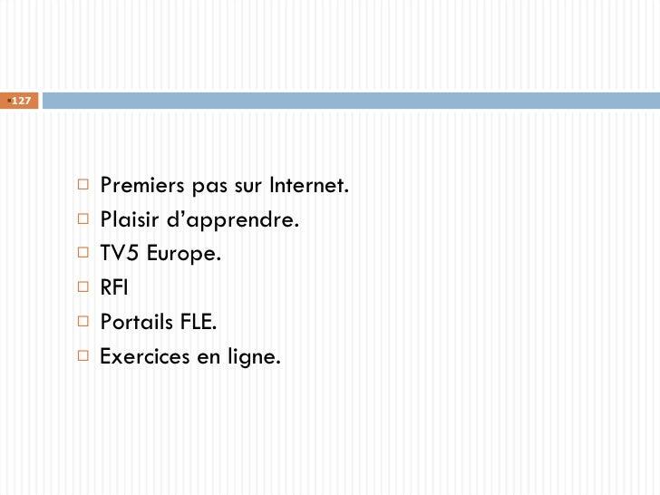 <ul><li>Premiers pas sur Internet. </li></ul><ul><li>Plaisir d'apprendre. </li></ul><ul><li>TV5 Europe. </li></ul><ul><li>...