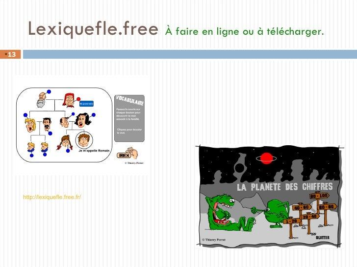 Lexiquefle.free   À faire en ligne ou à télécharger. http://lexiquefle.free.fr/   <ul><li></li></ul>