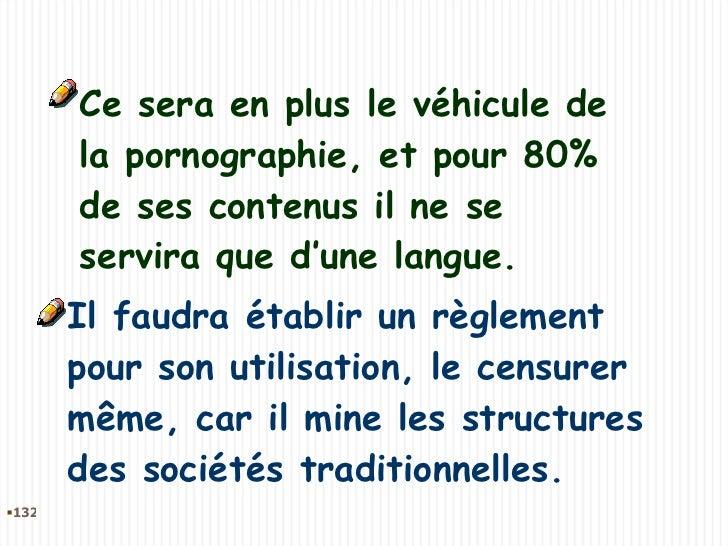Il faudra établir un règlement pour son utilisation, le censurer même, car il mine les structures des sociétés traditionne...