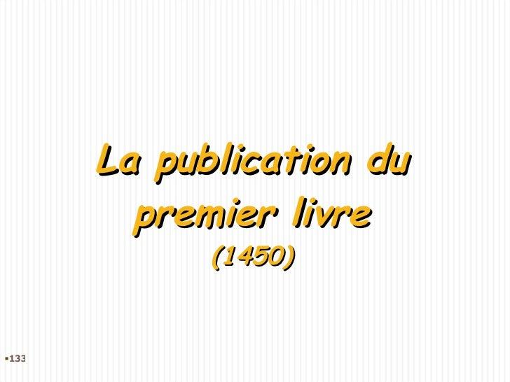 La publication du premier livre (1450) <ul><li></li></ul>