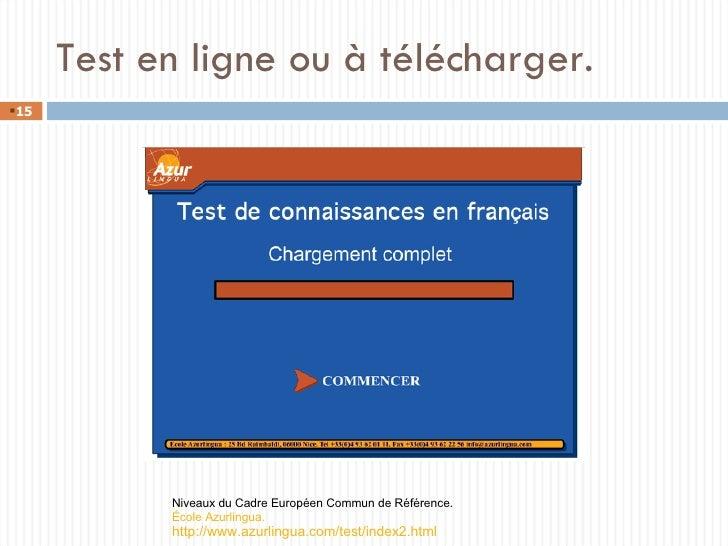 Test en ligne ou à télécharger. Niveaux du Cadre Européen Commun de Référence. École Azurlingua.   http://www.azurlingua.c...