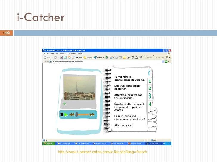i-Catcher <ul><li></li></ul>http://www.i-catcher-online.com/ic-list.php?lang=French