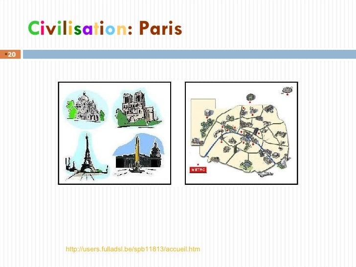 C i v i l i s a t i o n : Paris http://users.fulladsl.be/spb11813/accueil.htm <ul><li></li></ul>