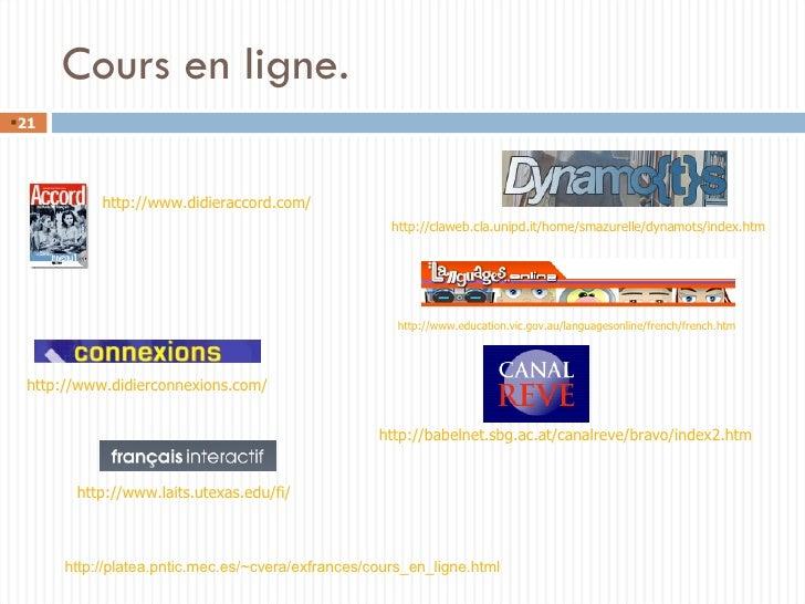 Cours en ligne. <ul><li></li></ul>http://platea.pntic.mec.es/~cvera/exfrances/cours_en_ligne.html http://www.education.vic...