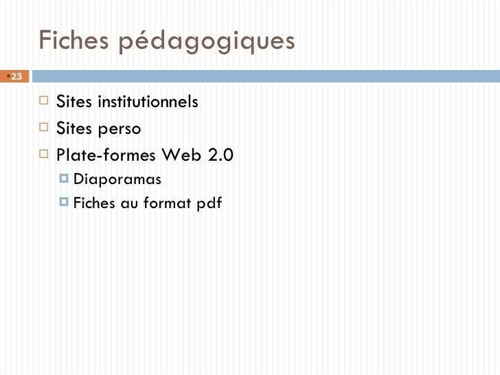 Fiches pédagogiques <ul><li>Sites institutionnels </li></ul><ul><li>Sites perso </li></ul><ul><li>Plate-formes Web 2.0 </l...