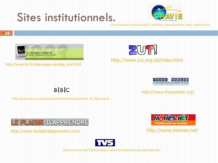 Sites institutionnels. <ul><li></li></ul>http://www.francparler.org/ http://www.leplaisirdapprendre.com/ http://www.momes....