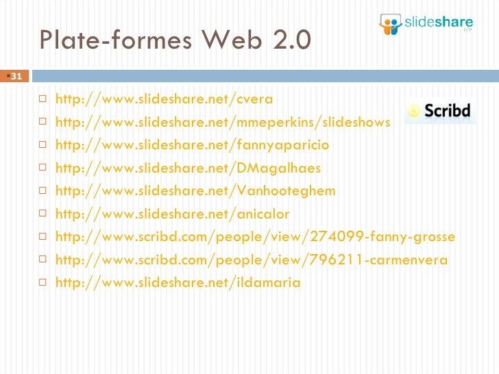 Plate-formes Web 2.0  <ul><li>http://www.slideshare.net/cvera </li></ul><ul><li>http://www.slideshare.net/mmeperkins/slide...