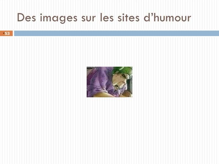 Des images sur les sites d'humour <ul><li></li></ul>