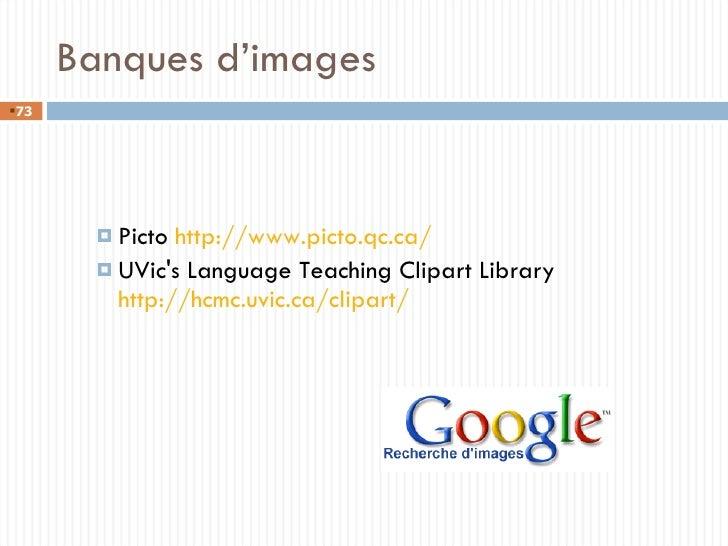 <ul><ul><li>Picto  http://www.picto.qc.ca/ </li></ul></ul><ul><ul><li>UVic's Language Teaching Clipart Library  http://hcm...