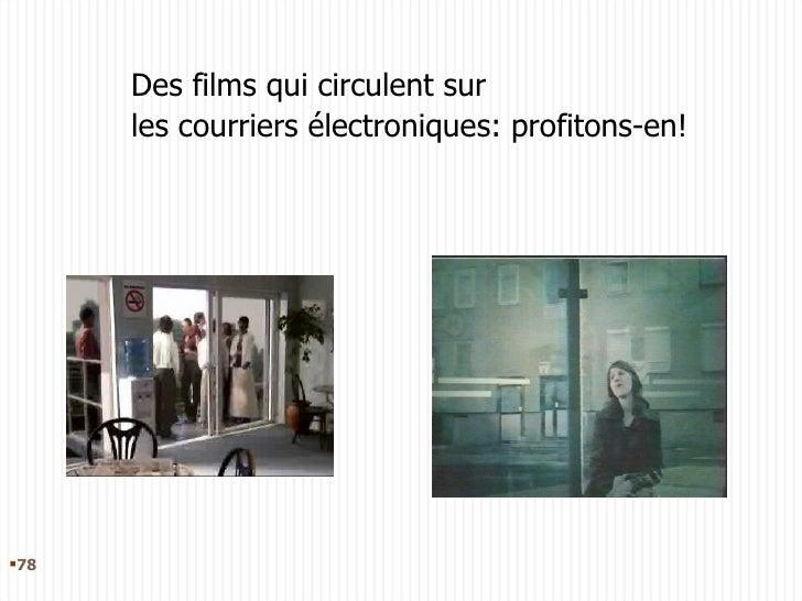 Des films qui circulent sur  les courriers électroniques: profitons-en! <ul><li></li></ul>