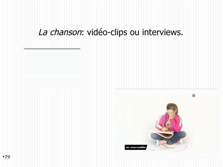 La chanson : vidéo-clips ou interviews. <ul><li></li></ul>