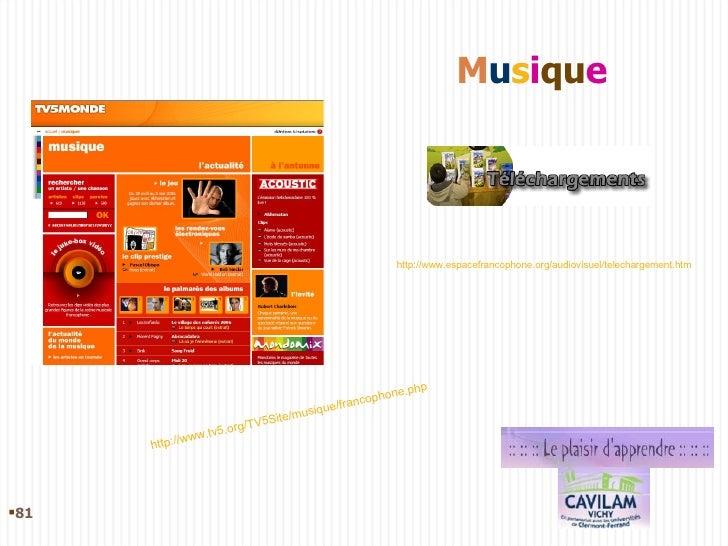 M u s i qu e http://www.tv5.org/TV5Site/musique/francophone.php http://www.espacefrancophone.org/audiovisuel/telechargemen...