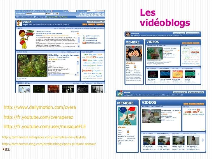 Les vidéoblogs <ul><li></li></ul>http://www.dailymotion.com/cvera http://fr.youtube.com/cveraperez http://fr.youtube.com/u...