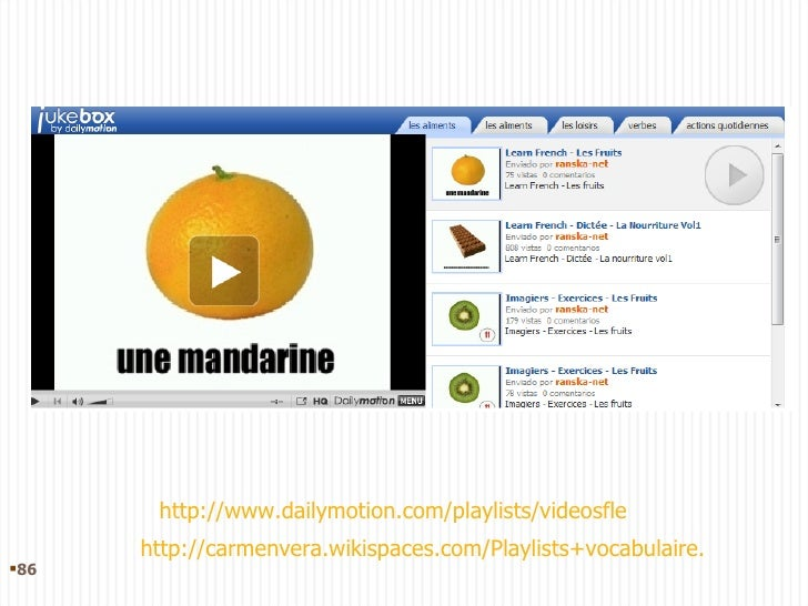 http://carmenvera.wikispaces.com/Playlists+vocabulaire. http://www.dailymotion.com/playlists/videosfle <ul><li></li></ul>