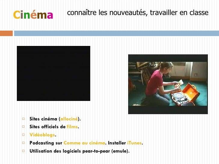 <ul><li>Sites cinéma ( allociné ). </li></ul><ul><li>Sites officiels de  films . </li></ul><ul><li>Vidéoblogs . </li></ul>...