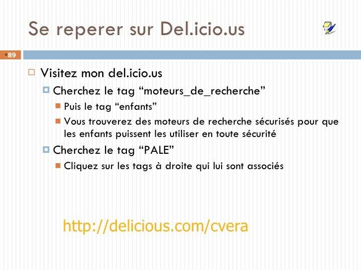 "Se reperer sur Del.icio.us <ul><li>Visitez mon del.icio.us </li></ul><ul><ul><li>Cherchez le tag ""moteurs_de_recherche"" </..."